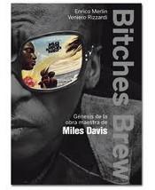 Enrico Merlin y Veniero Rizzardi, Bitches Brew. Génesis de la obra maestra de Miles Davis. (Ediciones Península 2010)