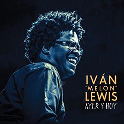 Iván Melón Lewis -Ayer Y Hoy